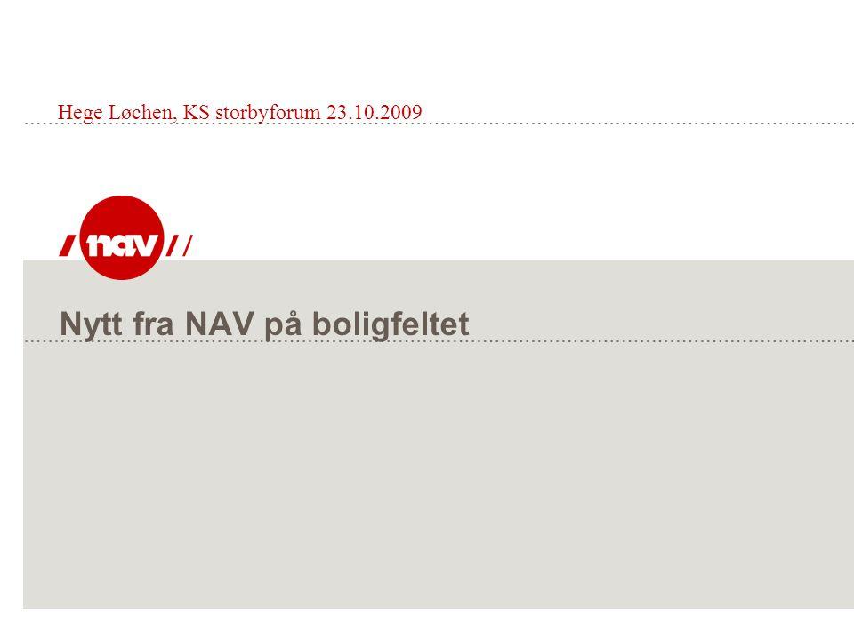 Nytt fra NAV på boligfeltet Hege Løchen, KS storbyforum 23.10.2009