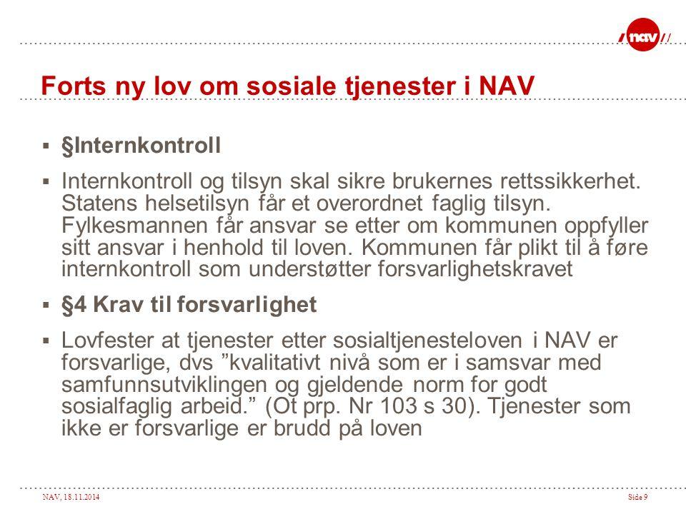 NAV, 18.11.2014Side 9 Forts ny lov om sosiale tjenester i NAV  §Internkontroll  Internkontroll og tilsyn skal sikre brukernes rettssikkerhet.