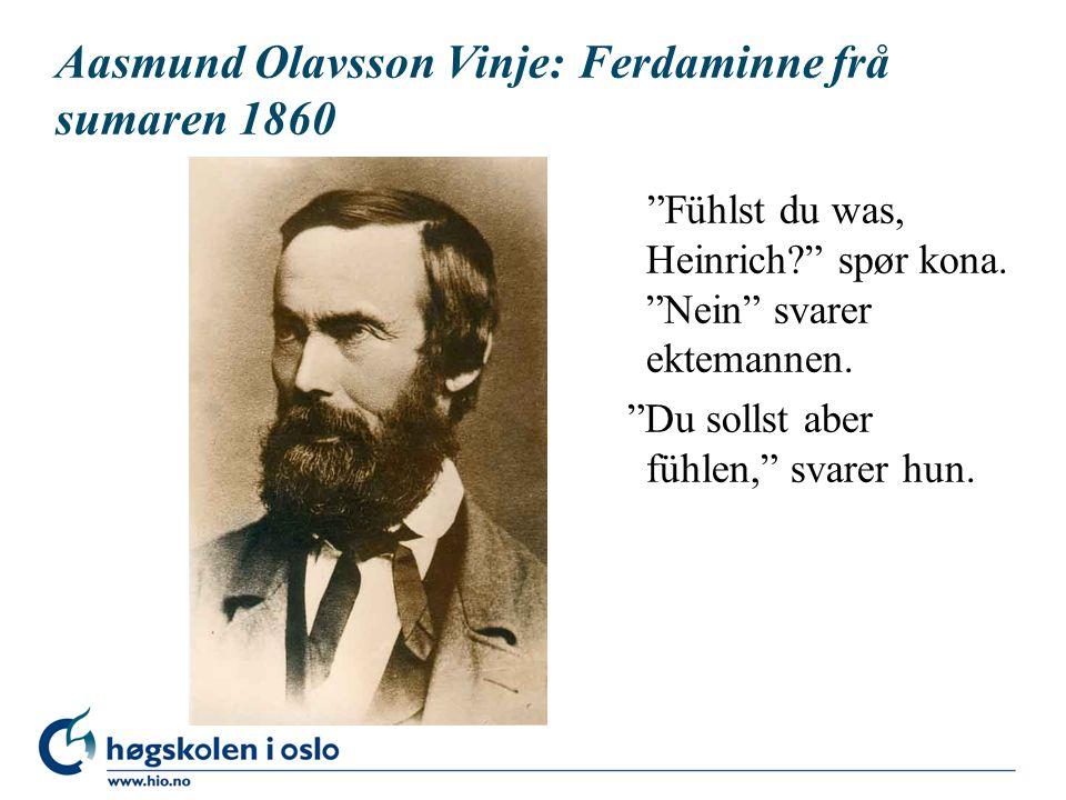 Aasmund Olavsson Vinje: Ferdaminne frå sumaren 1860 Fühlst du was, Heinrich? spør kona.