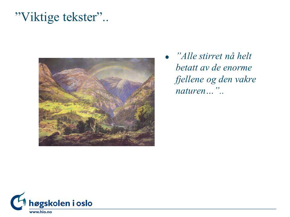 Viktige tekster .. l Alle stirret nå helt betatt av de enorme fjellene og den vakre naturen… ..