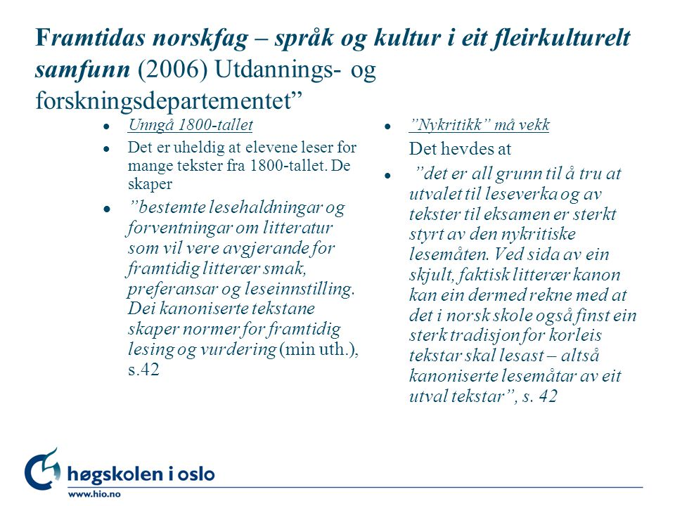 Framtidas norskfag – språk og kultur i eit fleirkulturelt samfunn (2006) Utdannings- og forskningsdepartementet l Unngå 1800-tallet l Det er uheldig at elevene leser for mange tekster fra 1800-tallet.