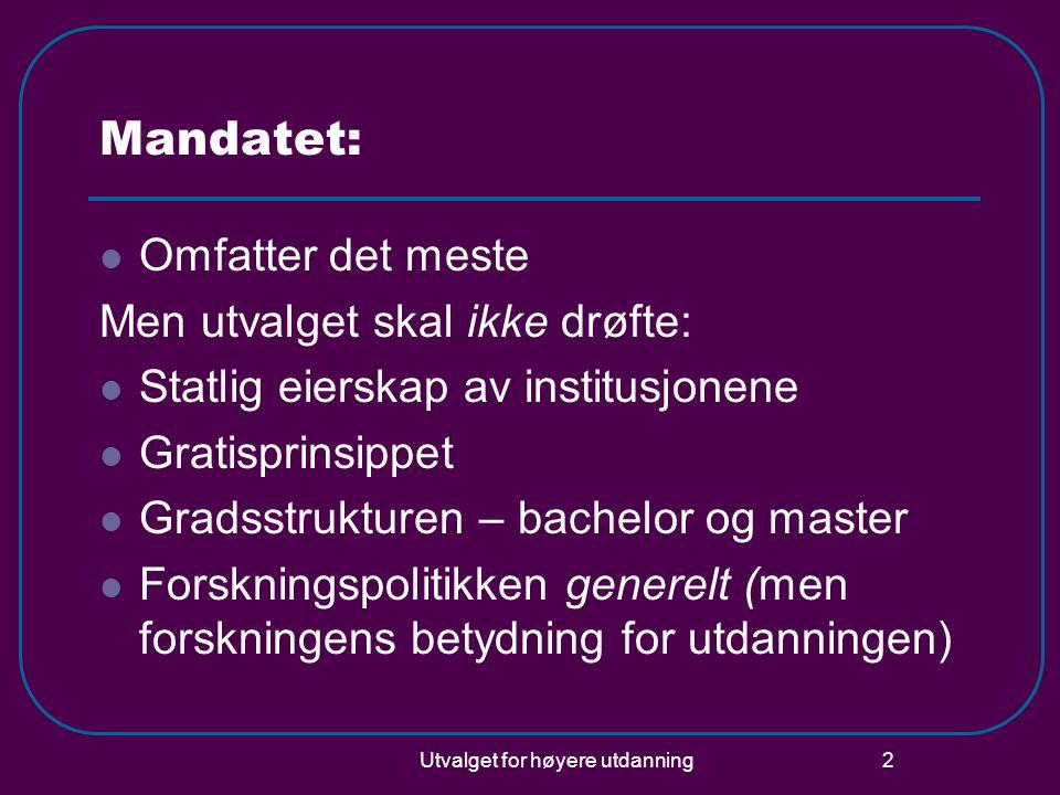 Utvalget for høyere utdanning 2 Mandatet: Omfatter det meste Men utvalget skal ikke drøfte: Statlig eierskap av institusjonene Gratisprinsippet Gradss