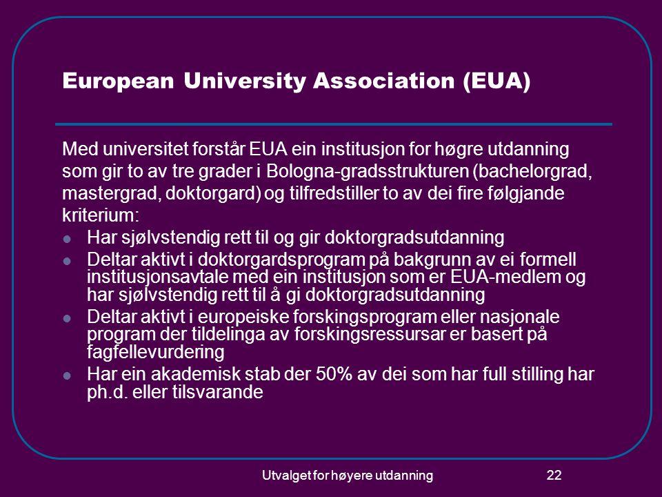 Utvalget for høyere utdanning 22 European University Association (EUA) Med universitet forstår EUA ein institusjon for høgre utdanning som gir to av t