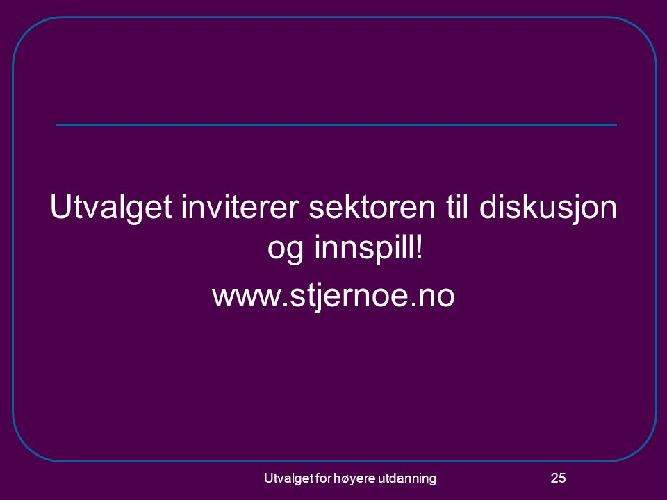 Utvalget for høyere utdanning 25 Utvalget inviterer sektoren til diskusjon og innspill! www.stjernoe.no