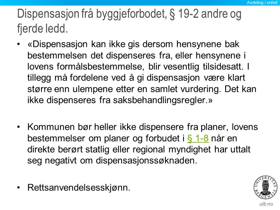 uib.no Dispensasjon frå byggjeforbodet, § 19-2 andre og fjerde ledd. «Dispensasjon kan ikke gis dersom hensynene bak bestemmelsen det dispenseres fra,