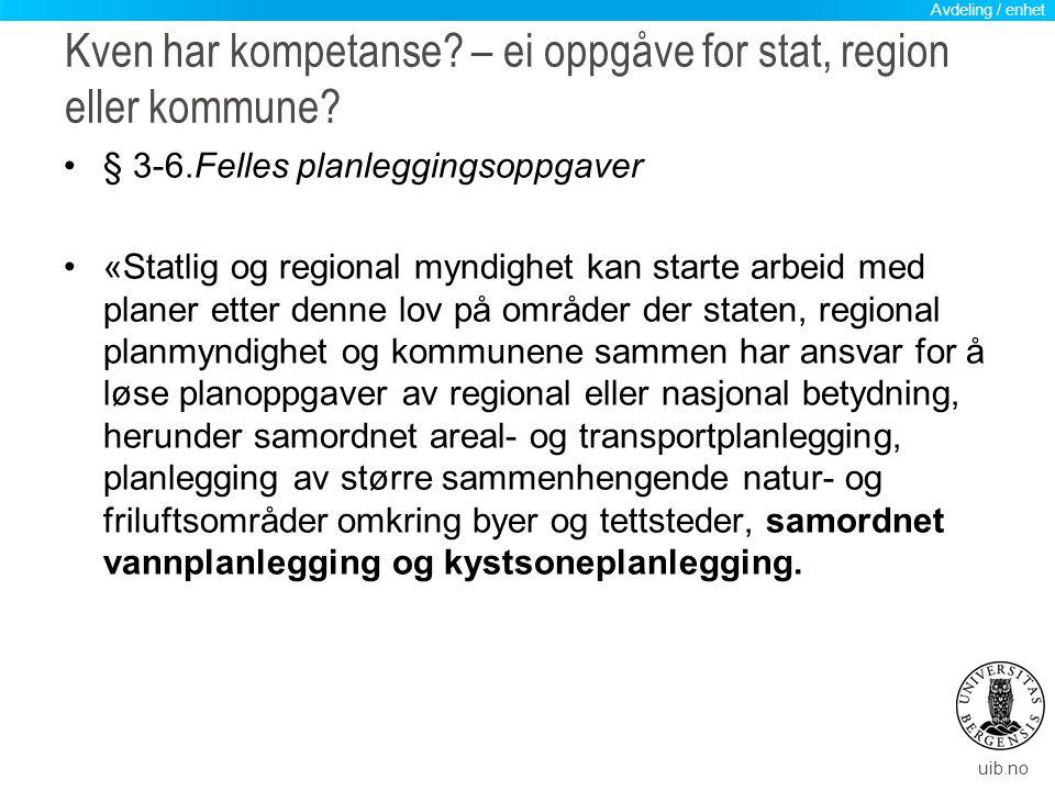 uib.no Kven har kompetanse? – ei oppgåve for stat, region eller kommune? § 3-6.Felles planleggingsoppgaver «Statlig og regional myndighet kan starte a