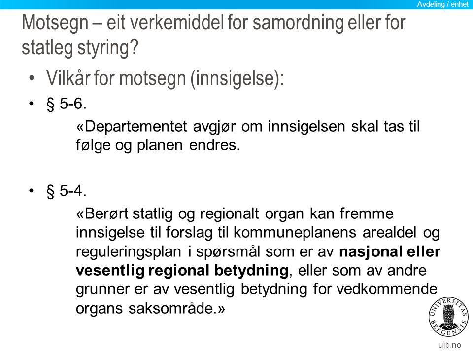 uib.no Motsegn – eit verkemiddel for samordning eller for statleg styring? Vilkår for motsegn (innsigelse): § 5-6. «Departementet avgjør om innsigelse