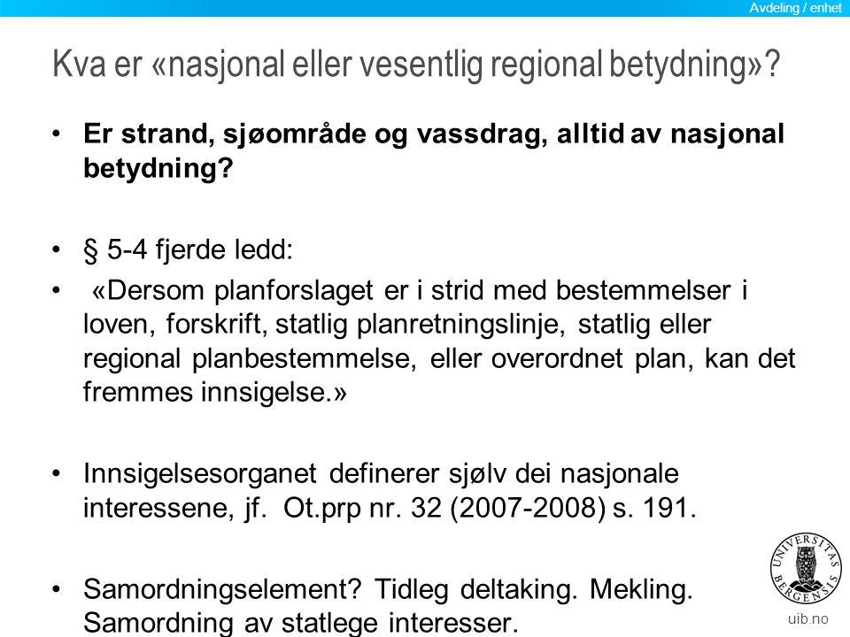 uib.no Kva er «nasjonal eller vesentlig regional betydning»? Er strand, sjøområde og vassdrag, alltid av nasjonal betydning? § 5-4 fjerde ledd: «Derso