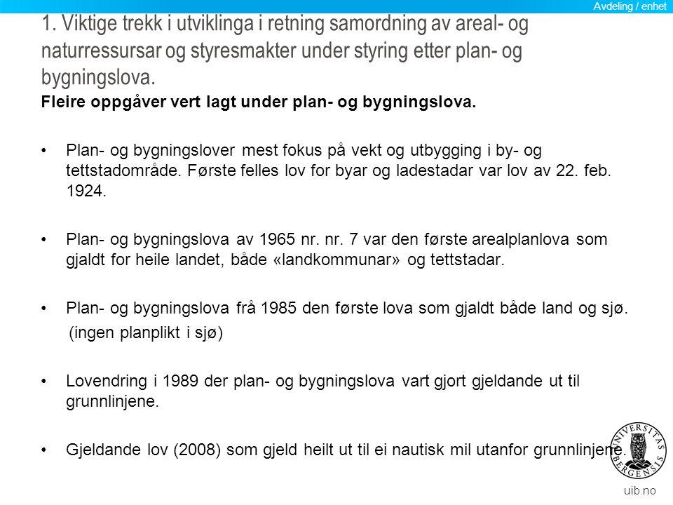 uib.no Auka fokus på samordning mellom forvaltningsnivå og mellom sektorstyresmakter –I lova frå 1985 får kommunestyret kompetanse til å treffe endeleg vedtak i saker som gjeld kommune- og reguleringsplan.