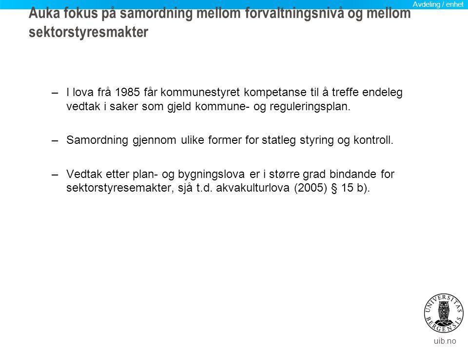 uib.no Auka fokus på samordning mellom forvaltningsnivå og mellom sektorstyresmakter –I lova frå 1985 får kommunestyret kompetanse til å treffe endele