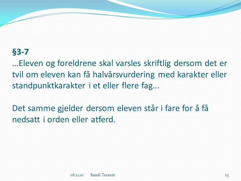 §3-7 …Eleven og foreldrene skal varsles skriftlig dersom det er tvil om eleven kan få halvårsvurdering med karakter eller standpunktkarakter i et eller flere fag...