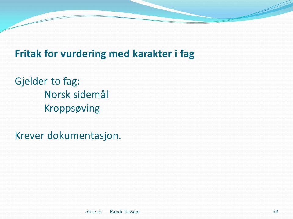 Fritak for vurdering med karakter i fag Gjelder to fag: Norsk sidemål Kroppsøving Krever dokumentasjon.
