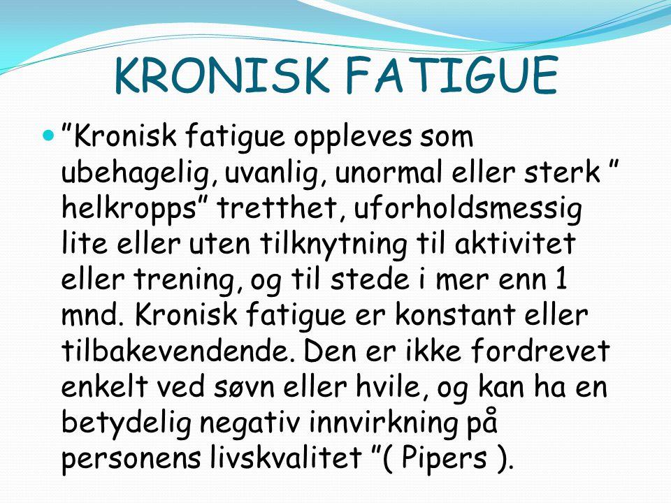 KRONISK FATIGUE Kronisk fatigue oppleves som ubehagelig, uvanlig, unormal eller sterk helkropps tretthet, uforholdsmessig lite eller uten tilknytning til aktivitet eller trening, og til stede i mer enn 1 mnd.