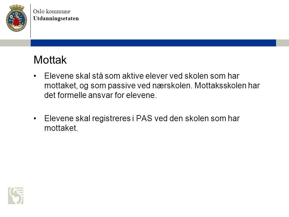 Oslo kommune Utdanningsetaten Mottak Elevene skal stå som aktive elever ved skolen som har mottaket, og som passive ved nærskolen. Mottaksskolen har d