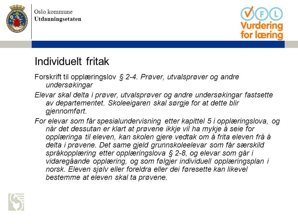 Oslo kommune Utdanningsetaten Individuelt fritak Forskrift til opplæringslov § 2-4. Prøver, utvalsprøver og andre undersøkingar Elevar skal delta i pr