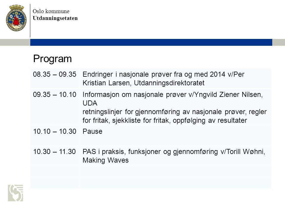 Oslo kommune Utdanningsetaten Program 08.35 – 09.35Endringer i nasjonale prøver fra og med 2014 v/Per Kristian Larsen, Utdanningsdirektoratet 09.35 –