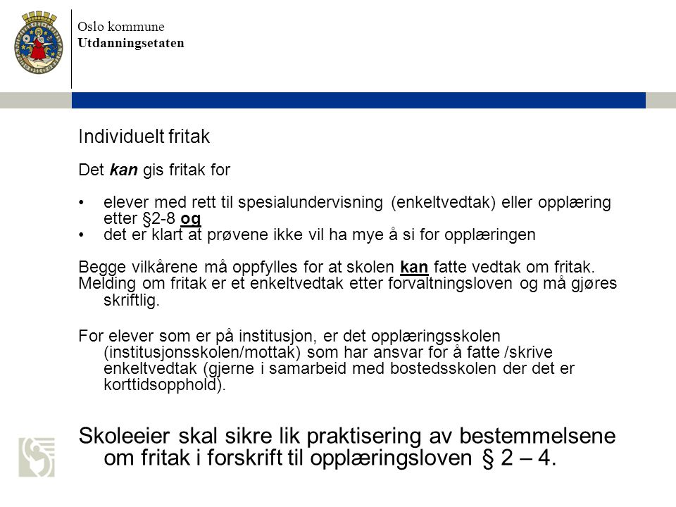 Oslo kommune Utdanningsetaten Individuelt fritak Det kan gis fritak for elever med rett til spesialundervisning (enkeltvedtak) eller opplæring etter §
