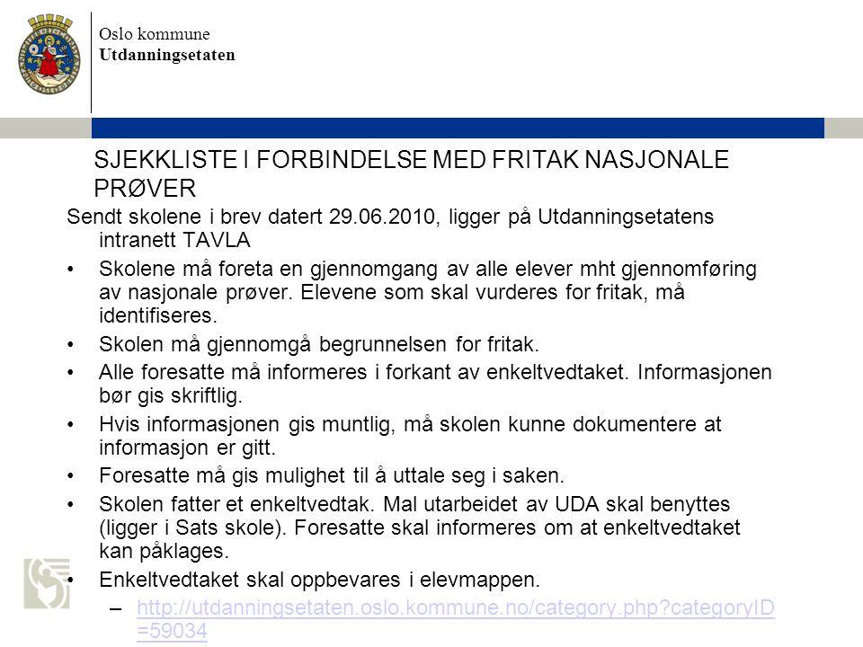 Oslo kommune Utdanningsetaten SJEKKLISTE I FORBINDELSE MED FRITAK NASJONALE PRØVER Sendt skolene i brev datert 29.06.2010, ligger på Utdanningsetatens