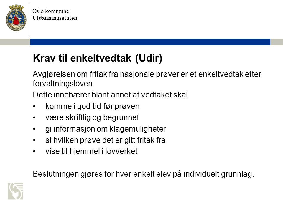 Oslo kommune Utdanningsetaten Krav til enkeltvedtak (Udir) Avgjørelsen om fritak fra nasjonale prøver er et enkeltvedtak etter forvaltningsloven. Dett