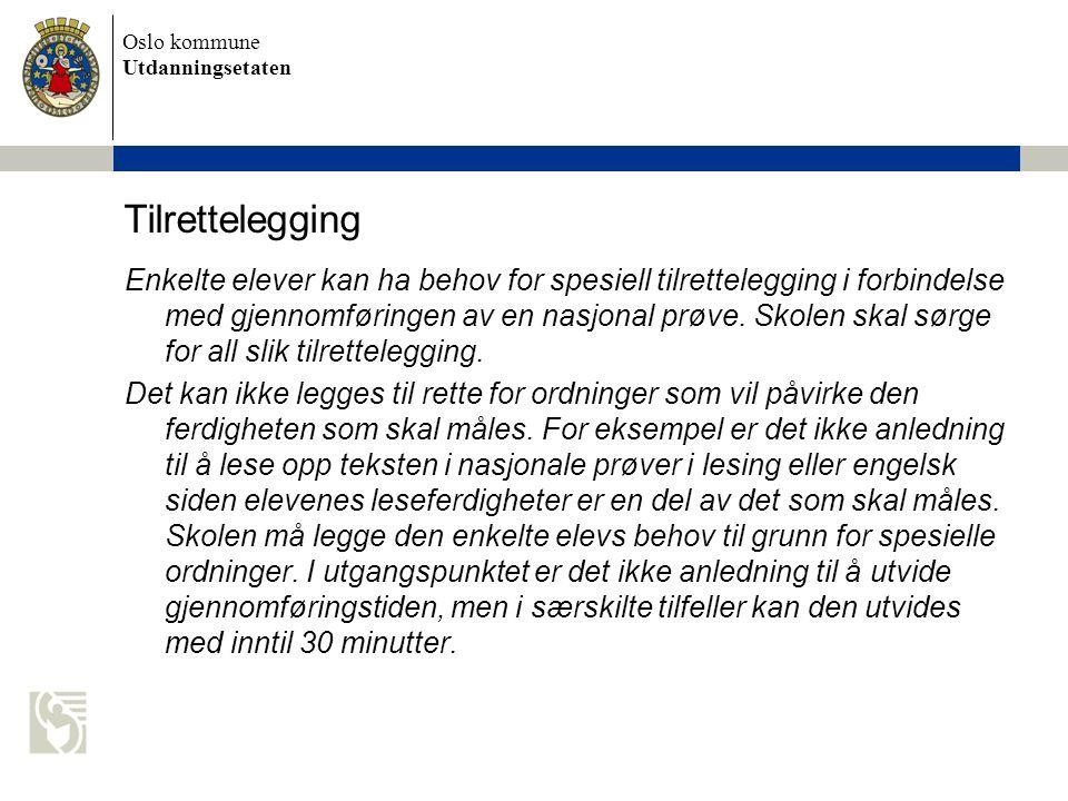 Oslo kommune Utdanningsetaten Tilrettelegging Enkelte elever kan ha behov for spesiell tilrettelegging i forbindelse med gjennomføringen av en nasjona