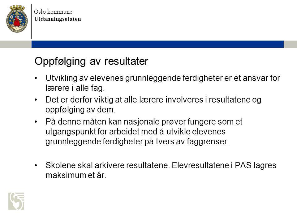 Oslo kommune Utdanningsetaten Oppfølging av resultater Utvikling av elevenes grunnleggende ferdigheter er et ansvar for lærere i alle fag. Det er derf