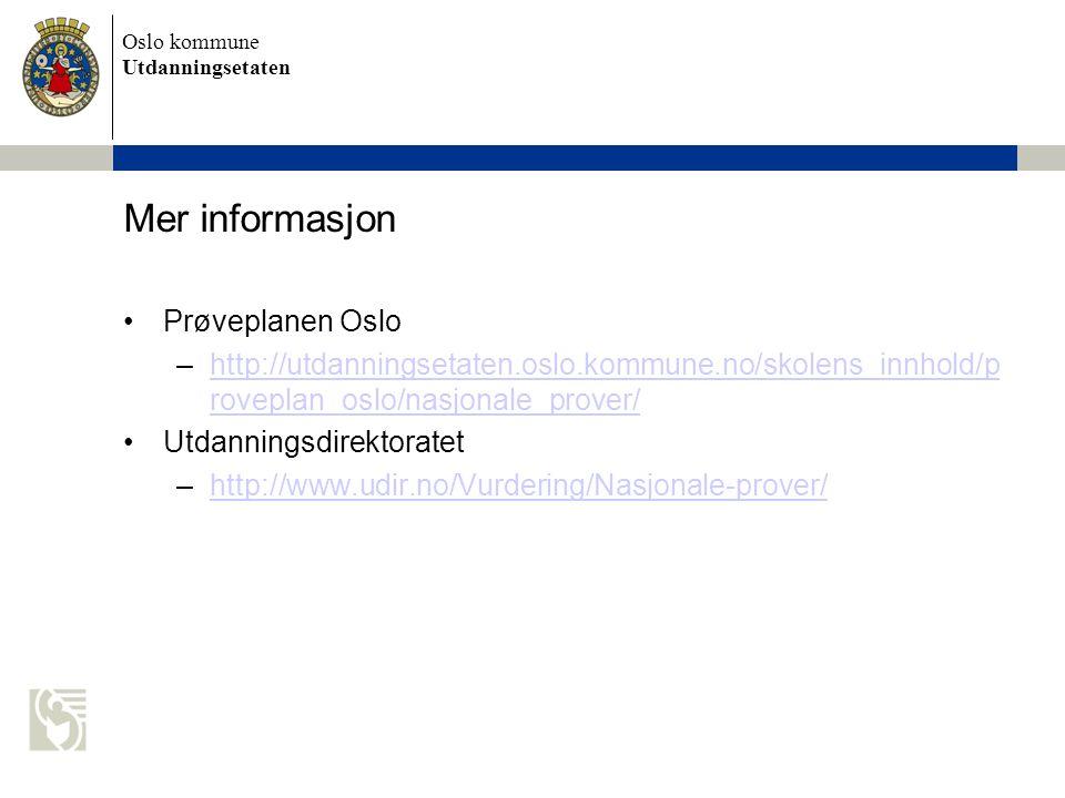 Oslo kommune Utdanningsetaten Mer informasjon Prøveplanen Oslo –http://utdanningsetaten.oslo.kommune.no/skolens_innhold/p roveplan_oslo/nasjonale_prov