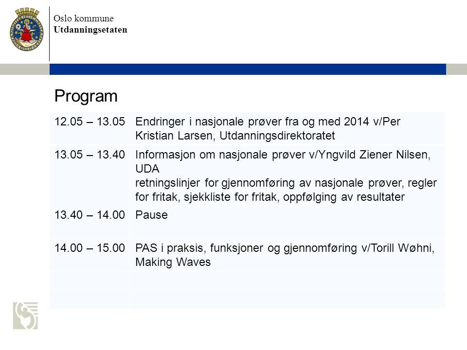 Oslo kommune Utdanningsetaten Program 12.05 – 13.05Endringer i nasjonale prøver fra og med 2014 v/Per Kristian Larsen, Utdanningsdirektoratet 13.05 –