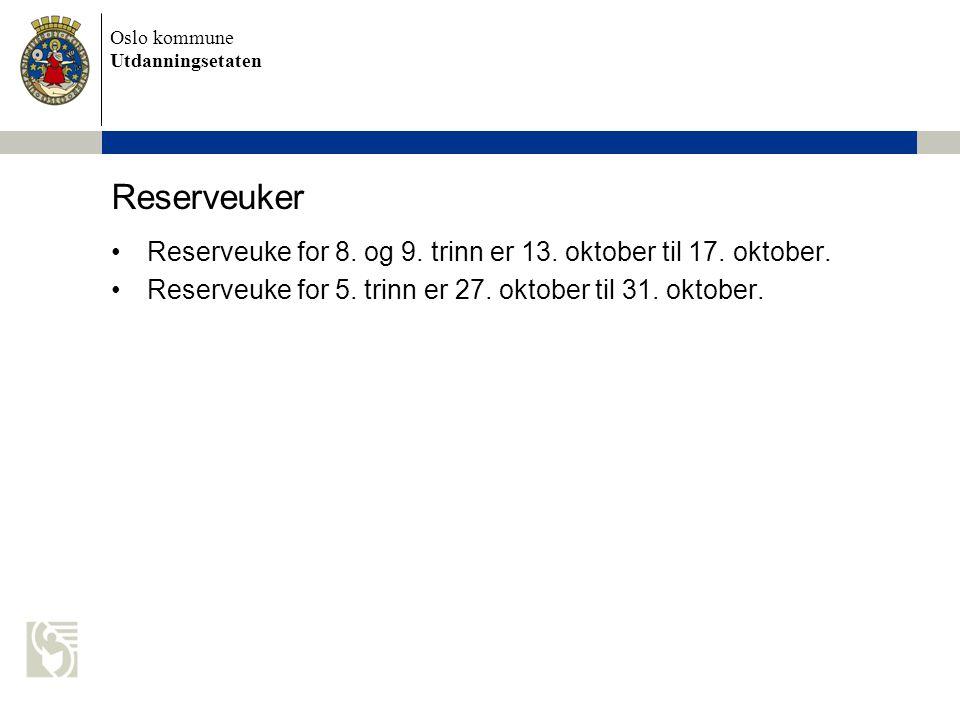 Oslo kommune Utdanningsetaten Reserveuker Reserveuke for 8. og 9. trinn er 13. oktober til 17. oktober. Reserveuke for 5. trinn er 27. oktober til 31.