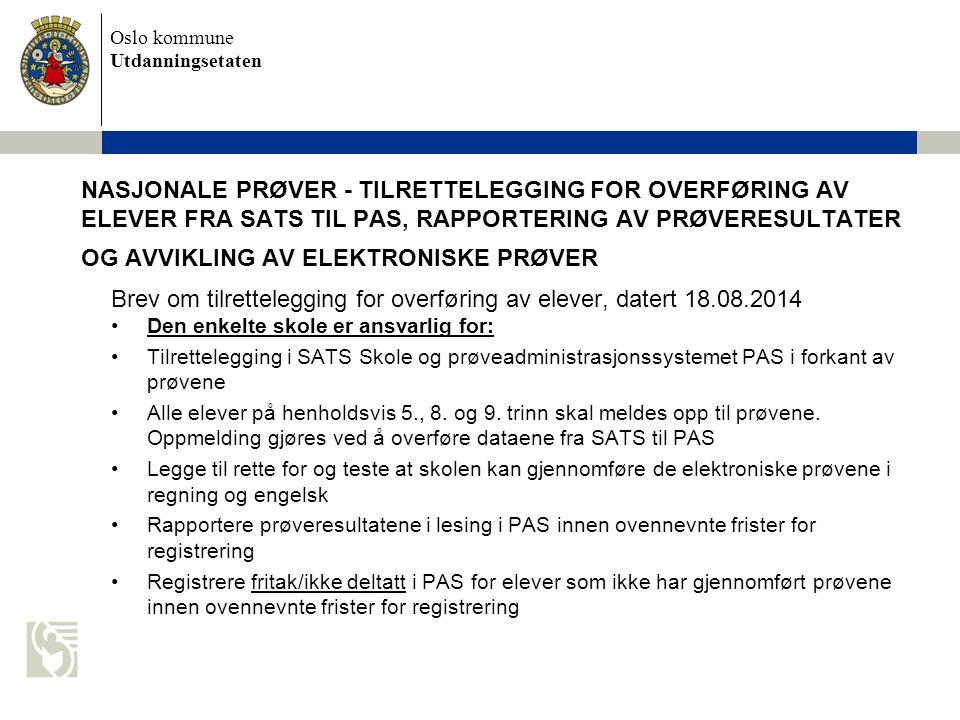 Oslo kommune Utdanningsetaten NASJONALE PRØVER - TILRETTELEGGING FOR OVERFØRING AV ELEVER FRA SATS TIL PAS, RAPPORTERING AV PRØVERESULTATER OG AVVIKLI