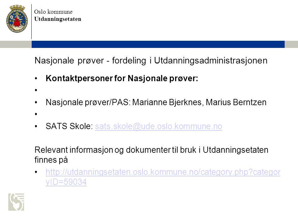 Oslo kommune Utdanningsetaten Nasjonale prøver - fordeling i Utdanningsadministrasjonen Kontaktpersoner for Nasjonale prøver: Nasjonale prøver/PAS: Ma