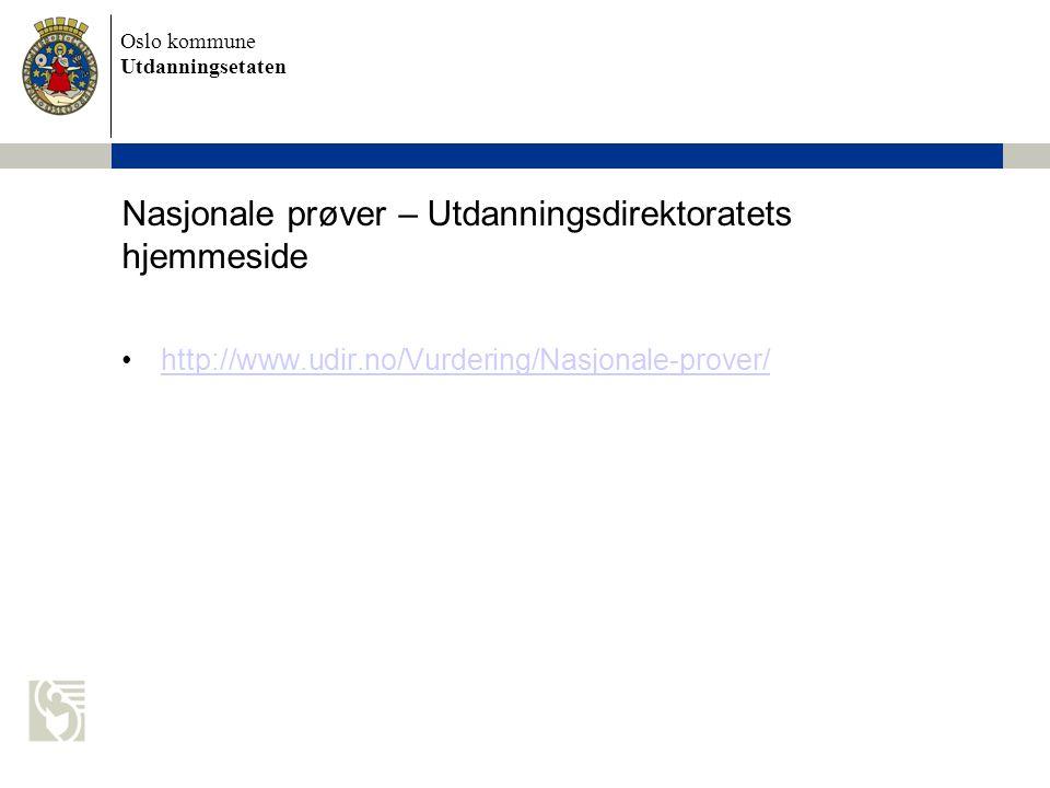 Oslo kommune Utdanningsetaten Nasjonale prøver – Utdanningsdirektoratets hjemmeside http://www.udir.no/Vurdering/Nasjonale-prover/