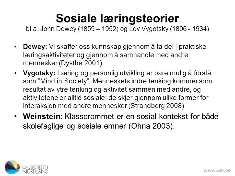 Sosiale læringsteorier bl.a. John Dewey (1859 – 1952) og Lev Vygotsky (1896 - 1934) Dewey: Vi skaffer oss kunnskap gjennom å ta del i praktiske læring