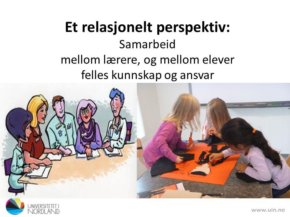 Et relasjonelt perspektiv: Samarbeid mellom lærere, og mellom elever felles kunnskap og ansvar