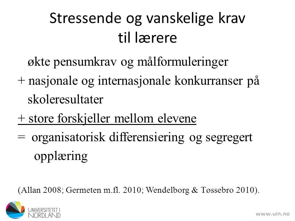 Stressende og vanskelige krav til lærere økte pensumkrav og målformuleringer + nasjonale og internasjonale konkurranser på skoleresultater + store for