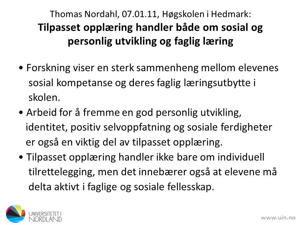 Thomas Nordahl, 07.01.11, Høgskolen i Hedmark: Tilpasset opplæring handler både om sosial og personlig utvikling og faglig læring Forskning viser en s