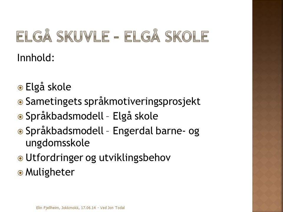 Innhold:  Elgå skole  Sametingets språkmotiveringsprosjekt  Språkbadsmodell – Elgå skole  Språkbadsmodell – Engerdal barne- og ungdomsskole  Utfo