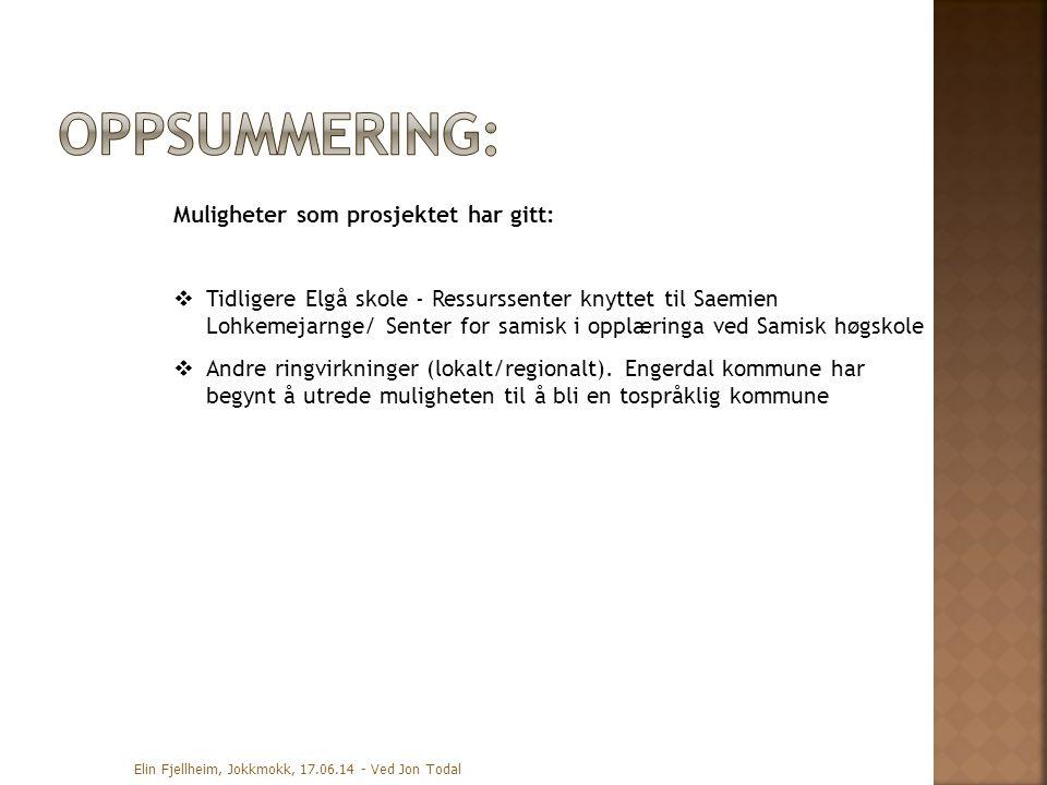 Elin Fjellheim, Jokkmokk, 17.06.14 - Ved Jon Todal Muligheter som prosjektet har gitt:  Tidligere Elgå skole - Ressurssenter knyttet til Saemien Lohk