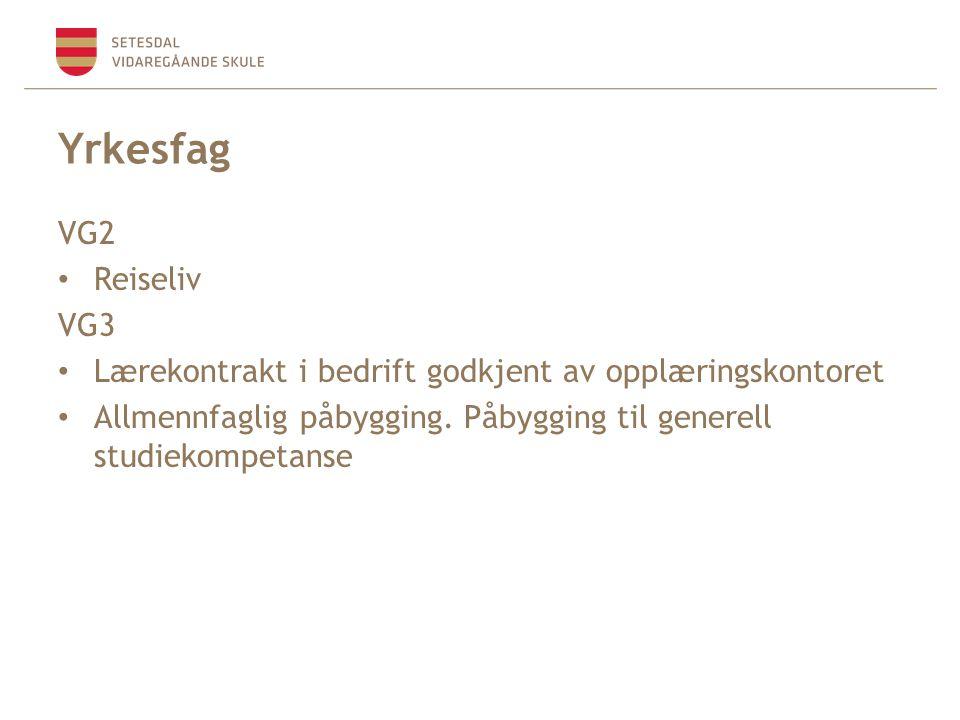 Yrkesfag VG2 Reiseliv VG3 Lærekontrakt i bedrift godkjent av opplæringskontoret Allmennfaglig påbygging.
