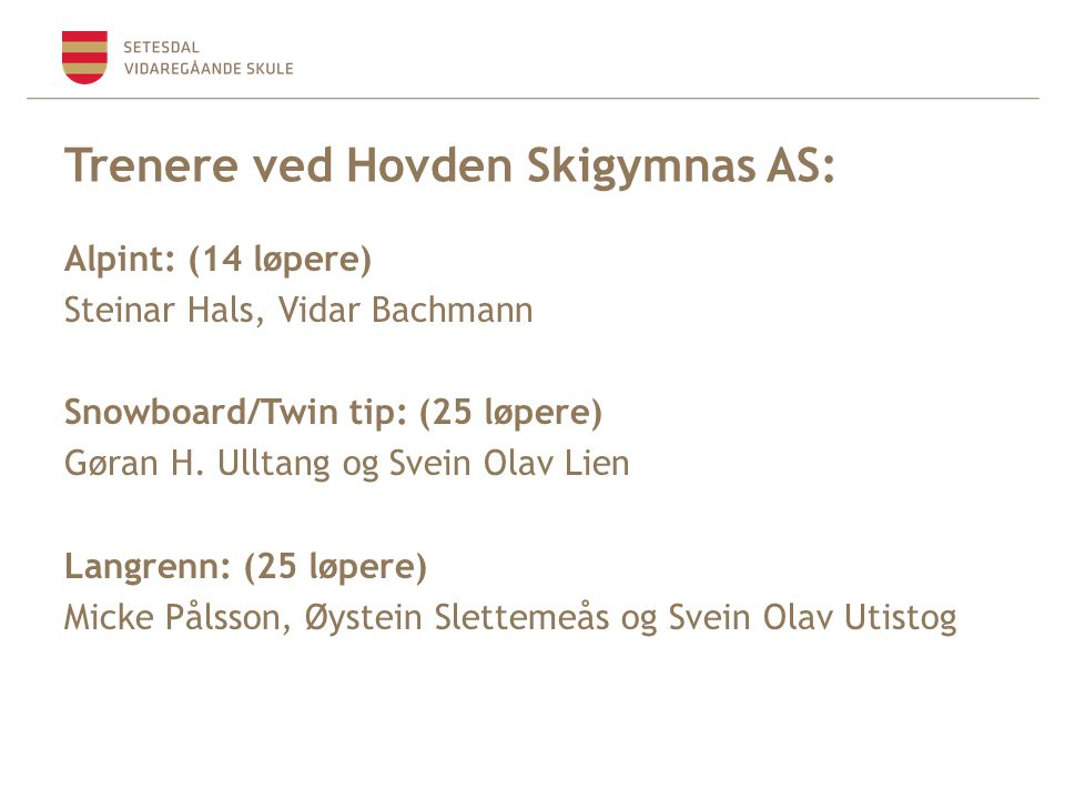 Trenere ved Hovden Skigymnas AS: Alpint: (14 løpere) Steinar Hals, Vidar Bachmann Snowboard/Twin tip: (25 løpere) Gøran H. Ulltang og Svein Olav Lien