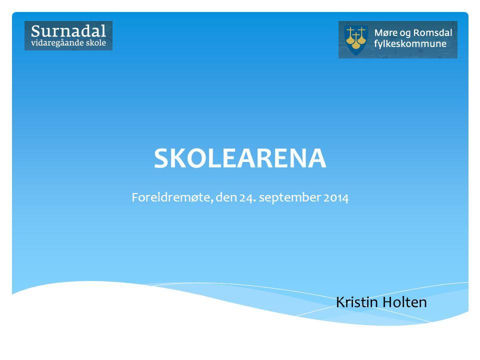 SKOLEARENA Foreldremøte, den 24. september 2014 Kristin Holten