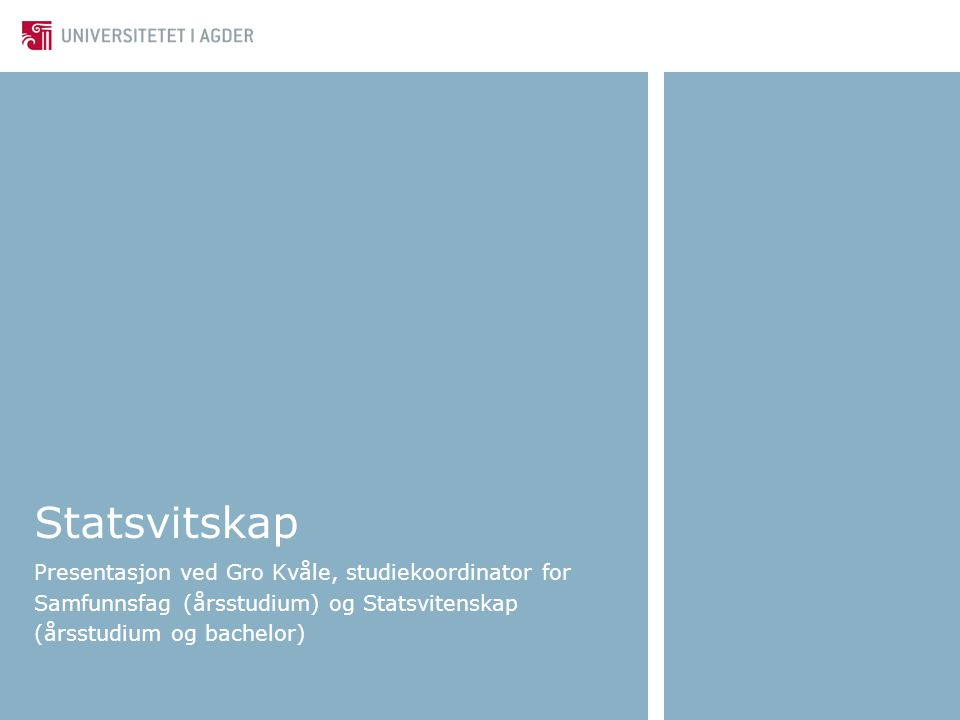 Statsvitskap Presentasjon ved Gro Kvåle, studiekoordinator for Samfunnsfag (årsstudium) og Statsvitenskap (årsstudium og bachelor)