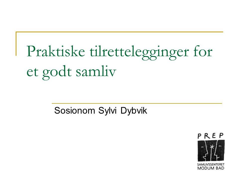 Praktiske tilrettelegginger for et godt samliv Sosionom Sylvi Dybvik