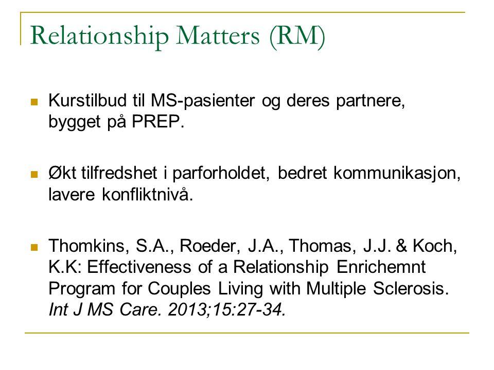 Relationship Matters (RM) Kurstilbud til MS-pasienter og deres partnere, bygget på PREP. Økt tilfredshet i parforholdet, bedret kommunikasjon, lavere