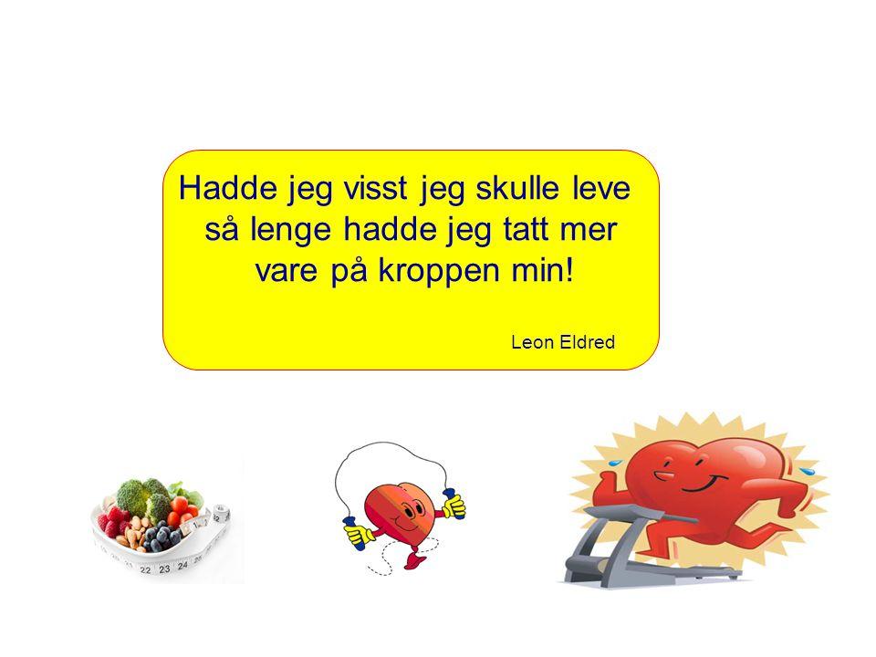 Hadde jeg visst jeg skulle leve så lenge hadde jeg tatt mer vare på kroppen min! Leon Eldred