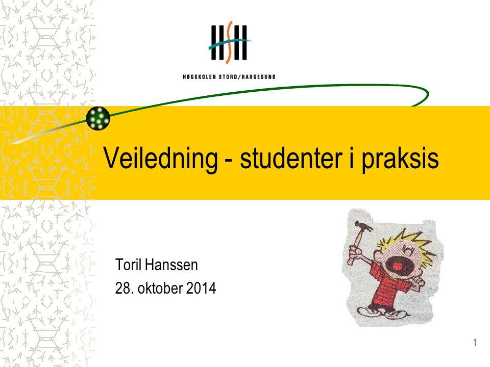 1 Veiledning - studenter i praksis Toril Hanssen 28. oktober 2014