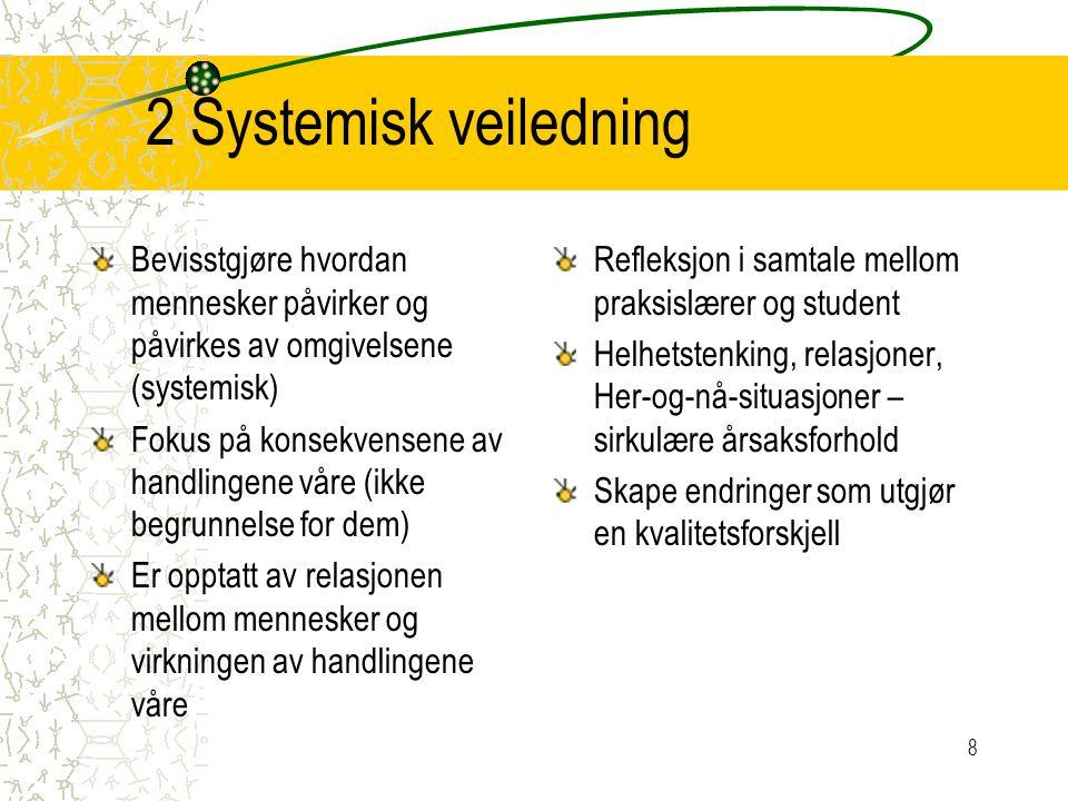 2 Systemisk veiledning Bevisstgjøre hvordan mennesker påvirker og påvirkes av omgivelsene (systemisk) Fokus på konsekvensene av handlingene våre (ikke