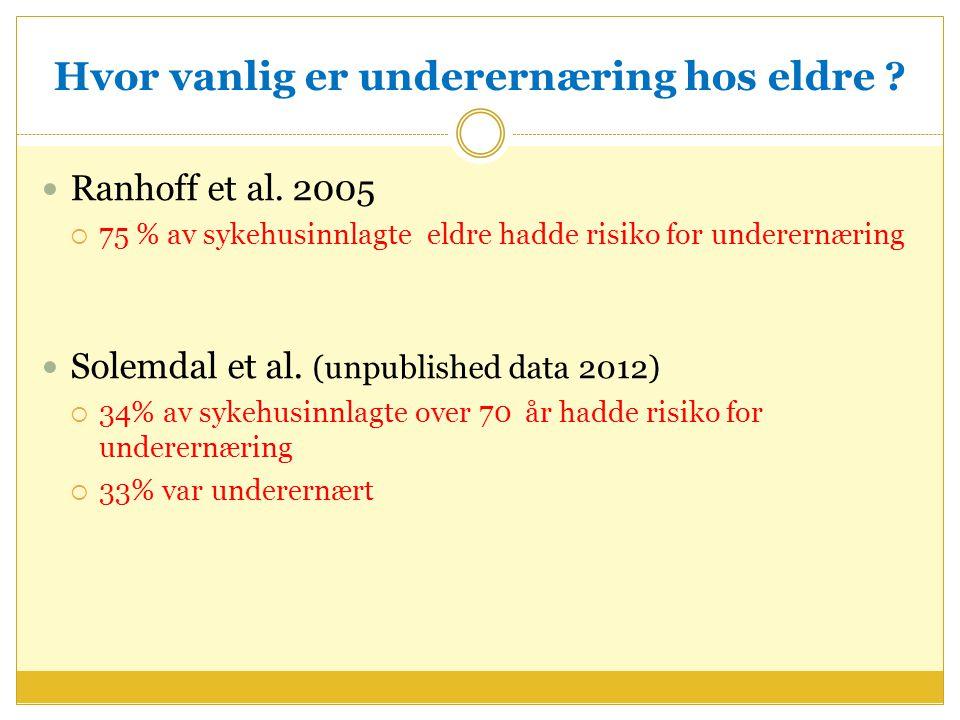 Hvor vanlig er underernæring hos eldre ? Ranhoff et al. 2005  75 % av sykehusinnlagte eldre hadde risiko for underernæring Solemdal et al. (unpublish