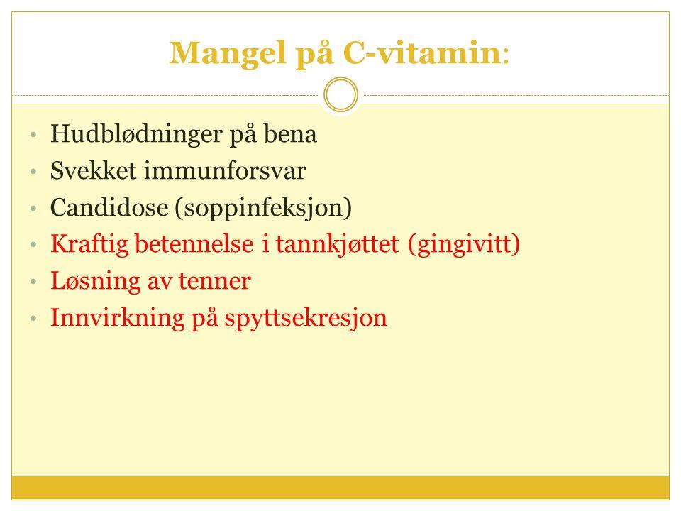 Mangel på C-vitamin: Hudblødninger på bena Svekket immunforsvar Candidose (soppinfeksjon) Kraftig betennelse i tannkjøttet (gingivitt) Løsning av tenn