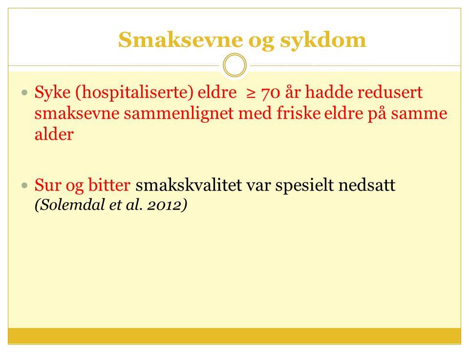 Smaksevne og sykdom Syke (hospitaliserte) eldre ≥ 70 år hadde redusert smaksevne sammenlignet med friske eldre på samme alder Sur og bitter smakskvali