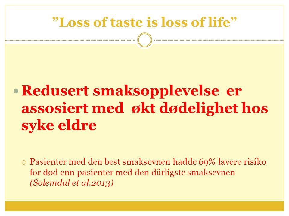 """""""Loss of taste is loss of life"""" Redusert smaksopplevelse er assosiert med økt dødelighet hos syke eldre  Pasienter med den best smaksevnen hadde 69%"""